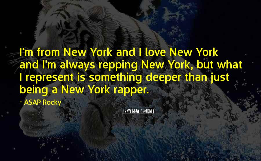 ASAP Rocky Sayings: I'm from New York and I love New York and I'm always repping New York,