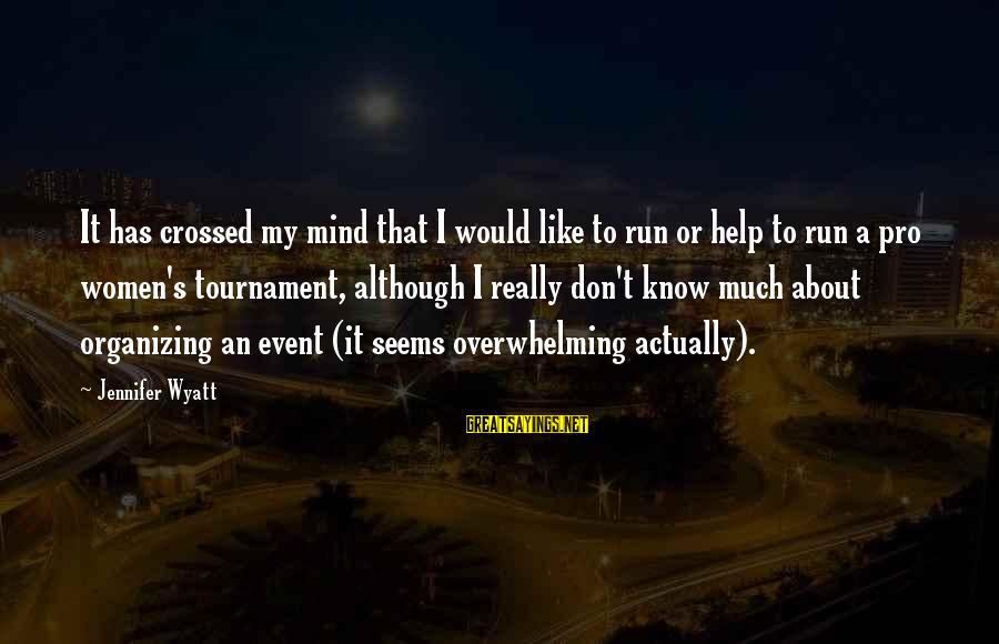 Asaram Ji Bapu Sayings By Jennifer Wyatt: It has crossed my mind that I would like to run or help to run