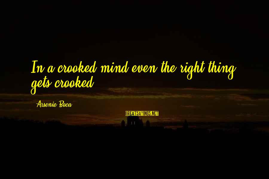 Ashfaq Ahmed And Bano Qudsia Sayings By Arsenie Boca: In a crooked mind even the right thing gets crooked.