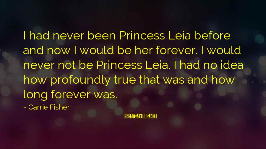 Ashfaq Ahmed And Bano Qudsia Sayings By Carrie Fisher: I had never been Princess Leia before and now I would be her forever. I