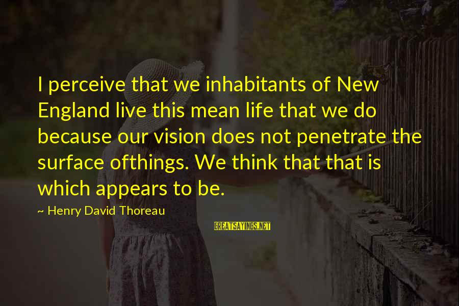 Ashfaq Ahmed And Bano Qudsia Sayings By Henry David Thoreau: I perceive that we inhabitants of New England live this mean life that we do