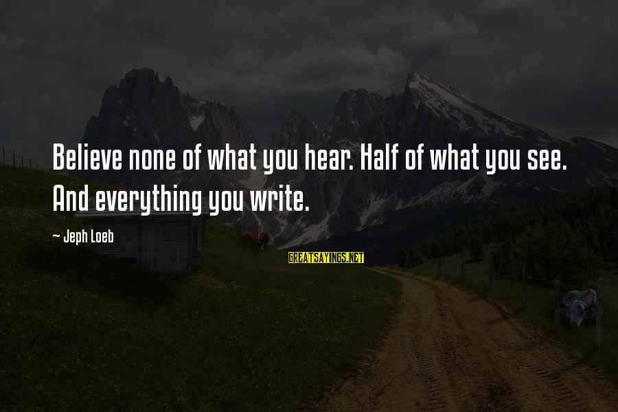 Ashfaq Ahmed And Bano Qudsia Sayings By Jeph Loeb: Believe none of what you hear. Half of what you see. And everything you write.