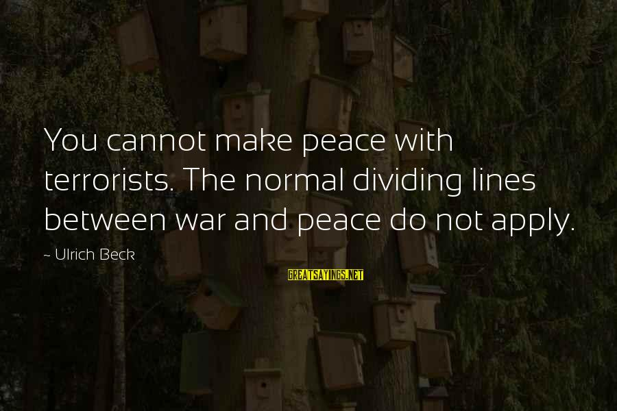 Ashfaq Ahmed And Bano Qudsia Sayings By Ulrich Beck: You cannot make peace with terrorists. The normal dividing lines between war and peace do