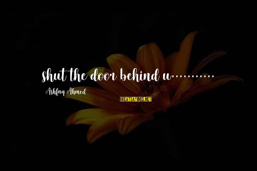 Ashfaq Ahmed Sayings By Ashfaq Ahmed: shut the door behind u...........
