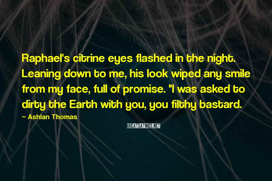 Ashlan Thomas Sayings: Raphael's citrine eyes flashed in the night. Leaning down to me, his look wiped any