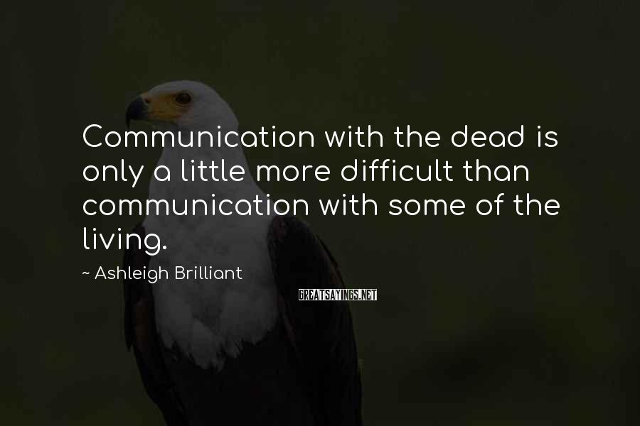 Ashleigh Brilliant Sayings: Communication with the dead is only a little more difficult than communication with some of