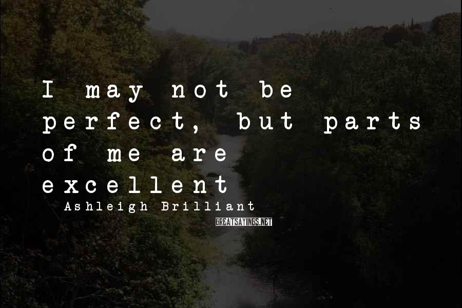 Ashleigh Brilliant Sayings: I may not be perfect, but parts of me are excellent