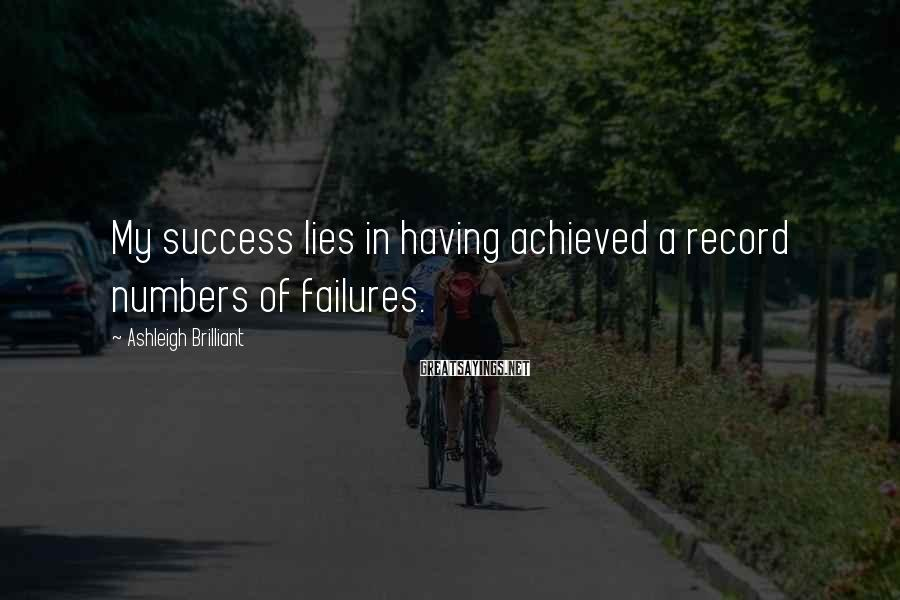 Ashleigh Brilliant Sayings: My success lies in having achieved a record numbers of failures.