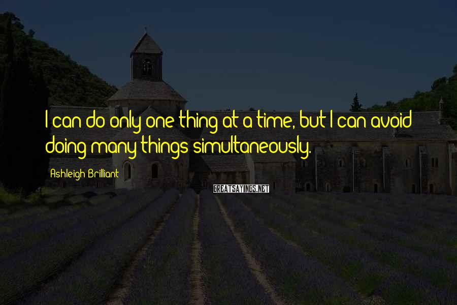 Ashleigh Brilliant Sayings: I can do only one thing at a time, but I can avoid doing many