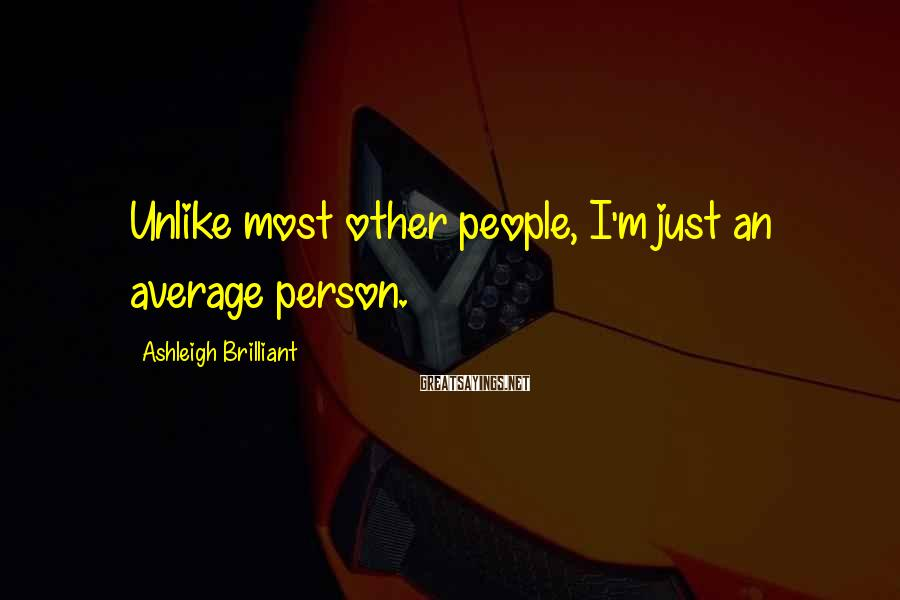 Ashleigh Brilliant Sayings: Unlike most other people, I'm just an average person.