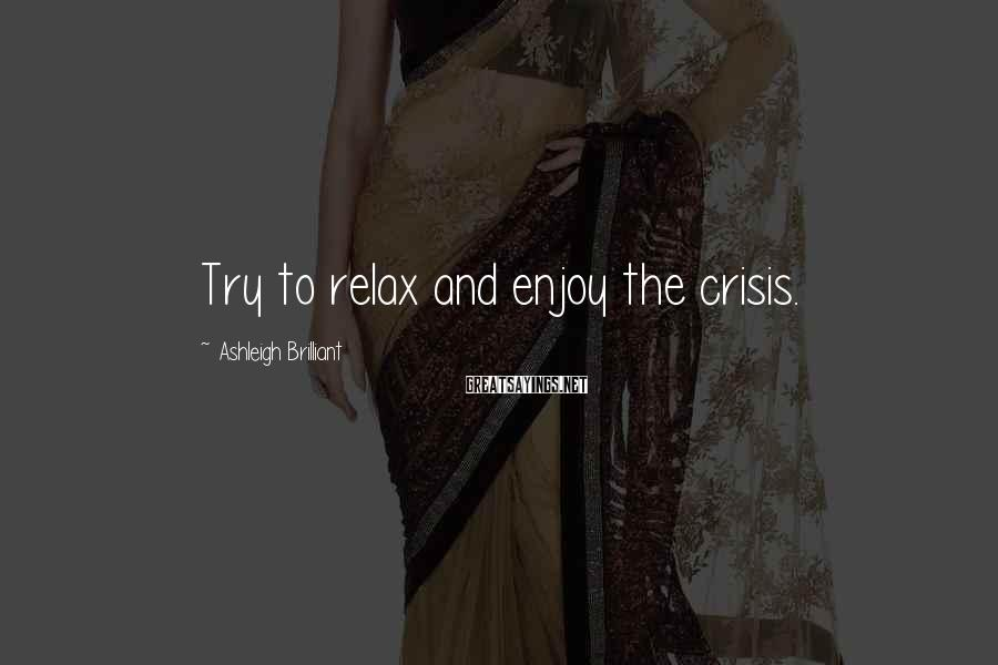 Ashleigh Brilliant Sayings: Try to relax and enjoy the crisis.