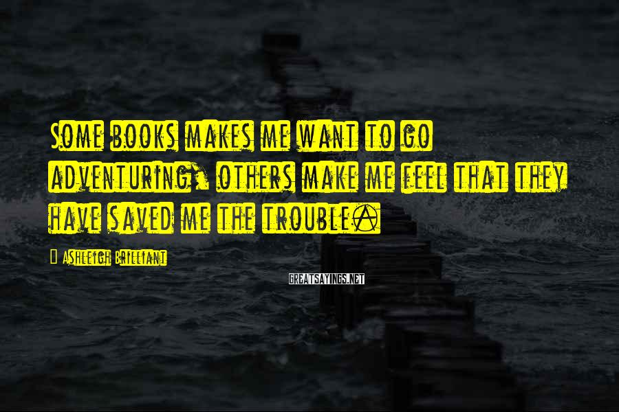 Ashleigh Brilliant Sayings: Some books makes me want to go adventuring, others make me feel that they have