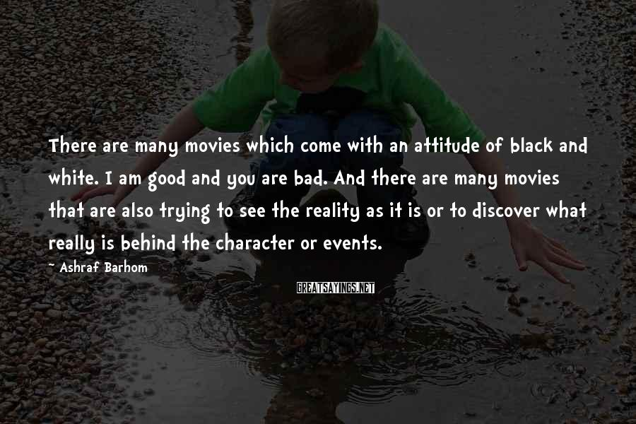 Ashraf Barhom Sayings: There are many movies which come with an attitude of black and white. I am