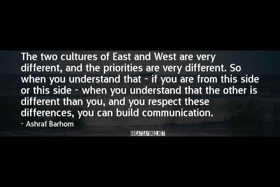 Ashraf Barhom Sayings: The two cultures of East and West are very different, and the priorities are very