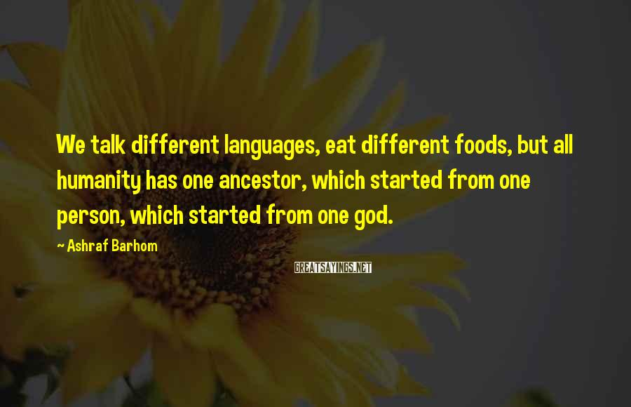 Ashraf Barhom Sayings: We talk different languages, eat different foods, but all humanity has one ancestor, which started
