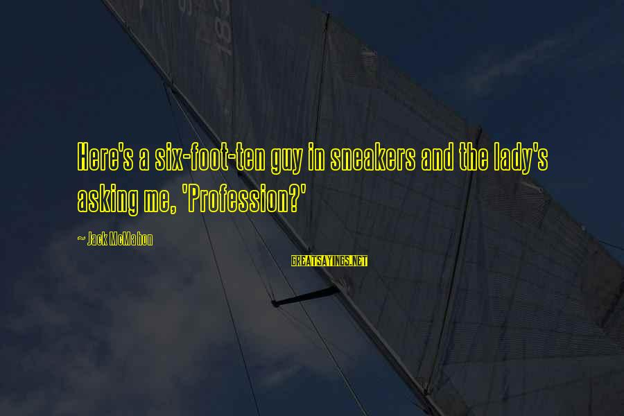 Asking A Guy Out Sayings By Jack McMahon: Here's a six-foot-ten guy in sneakers and the lady's asking me, 'Profession?'