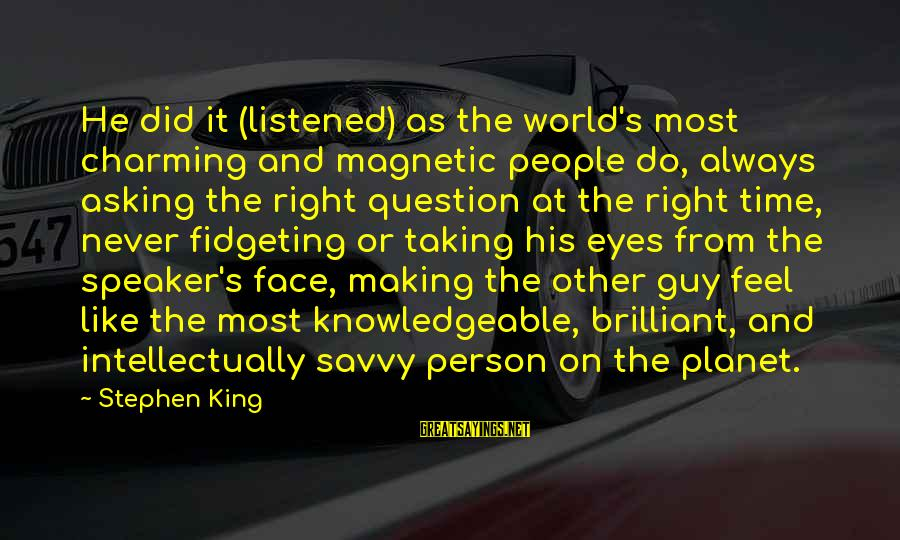 Asking A Guy Out Sayings By Stephen King: He did it (listened) as the world's most charming and magnetic people do, always asking