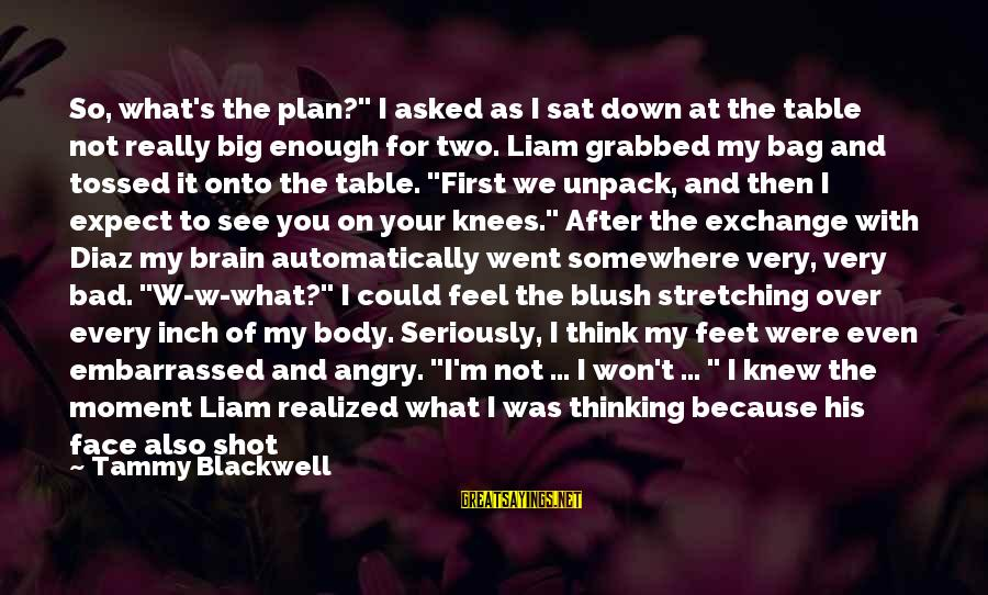 "Asking A Guy Out Sayings By Tammy Blackwell: So, what's the plan?"" I asked as I sat down at the table not really"