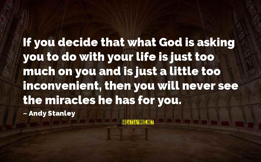 Asking For Too Much Sayings By Andy Stanley: If you decide that what God is asking you to do with your life is