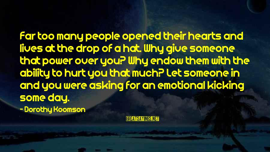 Asking For Too Much Sayings By Dorothy Koomson: Far too many people opened their hearts and lives at the drop of a hat.
