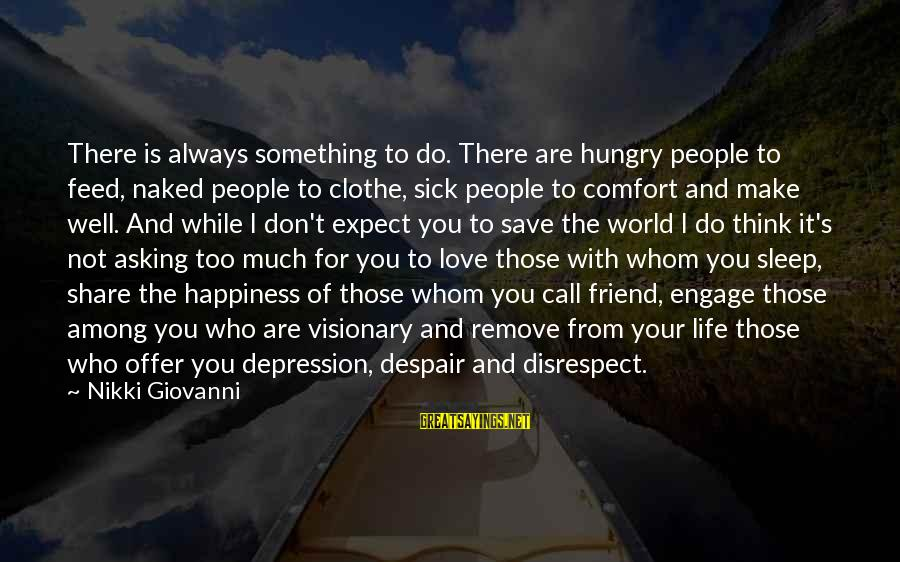 Asking For Too Much Sayings By Nikki Giovanni: There is always something to do. There are hungry people to feed, naked people to