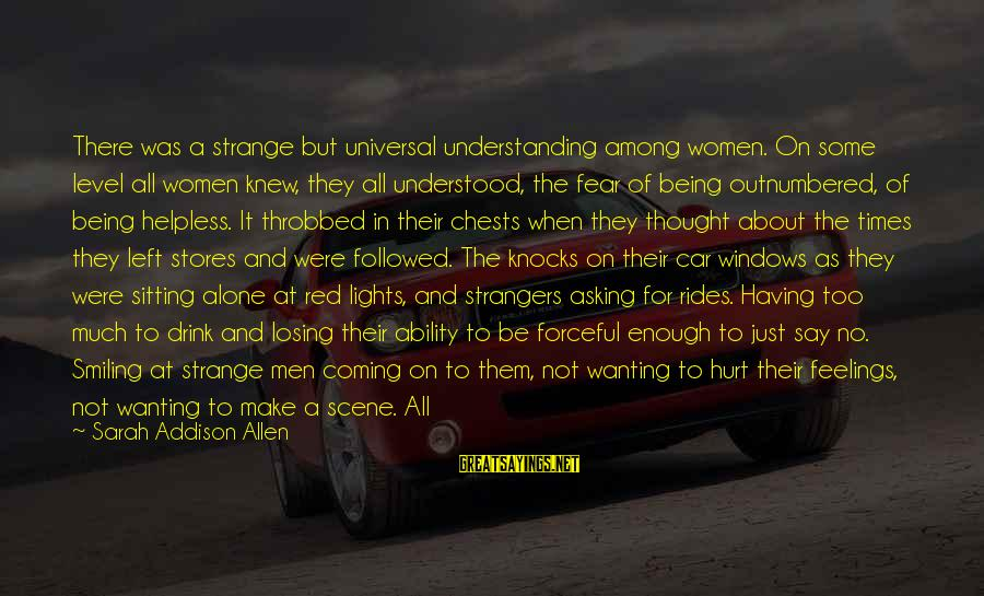 Asking For Too Much Sayings By Sarah Addison Allen: There was a strange but universal understanding among women. On some level all women knew,