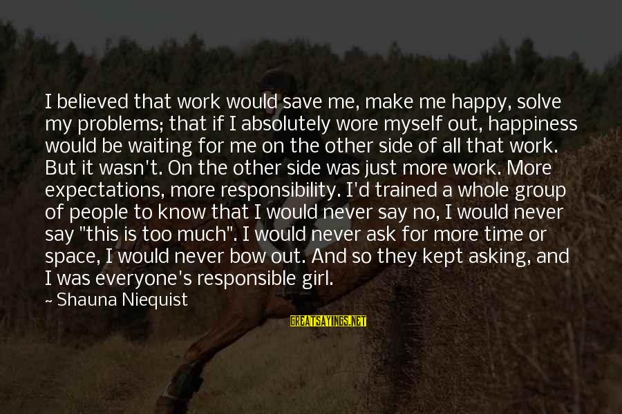 Asking For Too Much Sayings By Shauna Niequist: I believed that work would save me, make me happy, solve my problems; that if