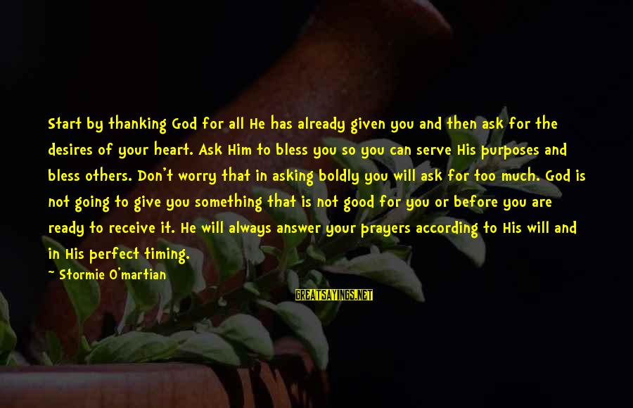 Asking For Too Much Sayings By Stormie O'martian: Start by thanking God for all He has already given you and then ask for