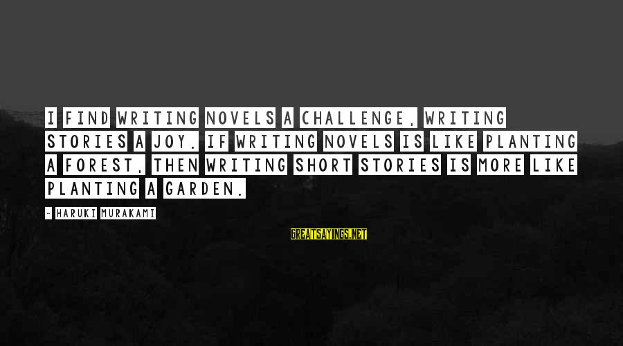 Asking Someone To Marry You Sayings By Haruki Murakami: I find writing novels a challenge, writing stories a joy. If writing novels is like