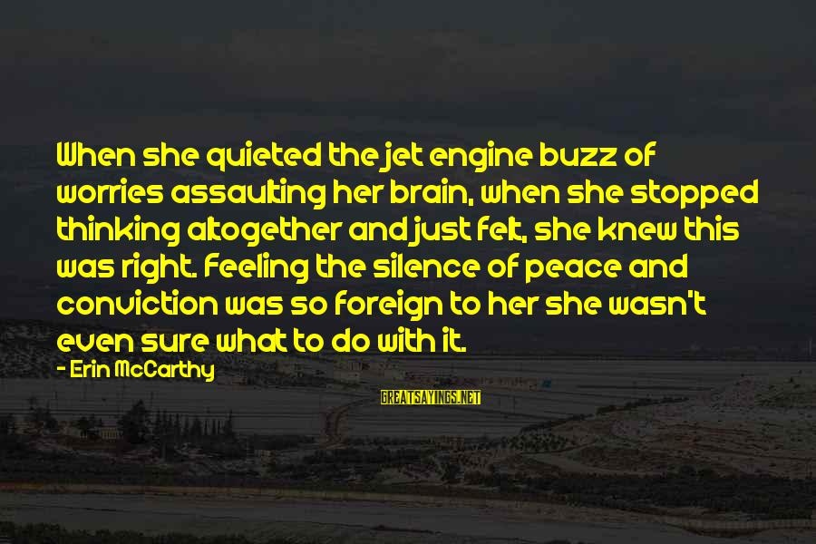 Assaulting Sayings By Erin McCarthy: When she quieted the jet engine buzz of worries assaulting her brain, when she stopped