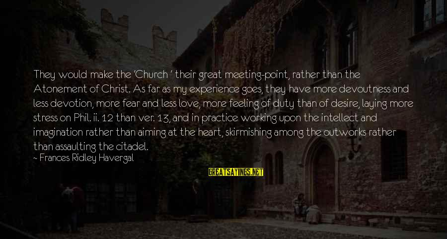 Assaulting Sayings By Frances Ridley Havergal: They would make the 'Church ' their great meeting-point, rather than the Atonement of Christ.