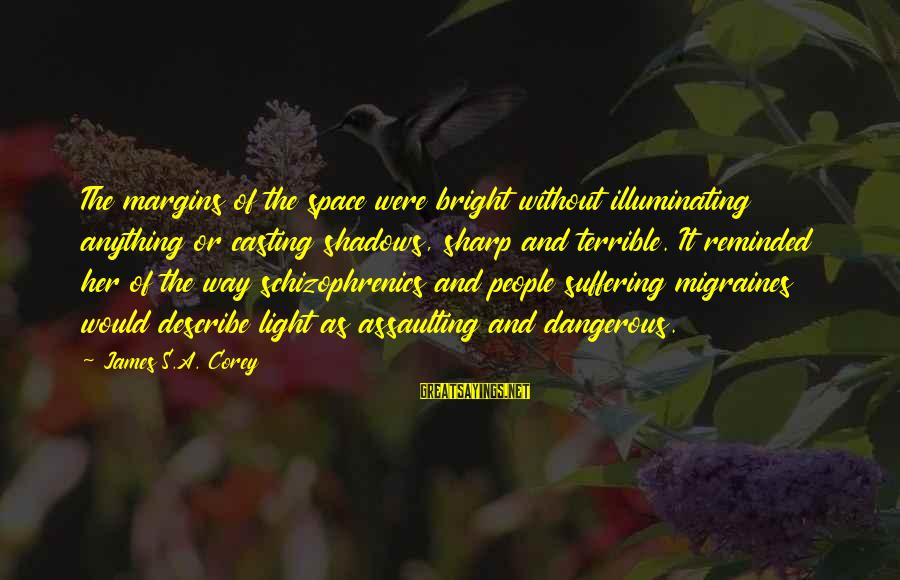 Assaulting Sayings By James S.A. Corey: The margins of the space were bright without illuminating anything or casting shadows, sharp and