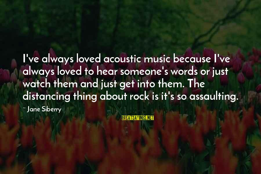 Assaulting Sayings By Jane Siberry: I've always loved acoustic music because I've always loved to hear someone's words or just