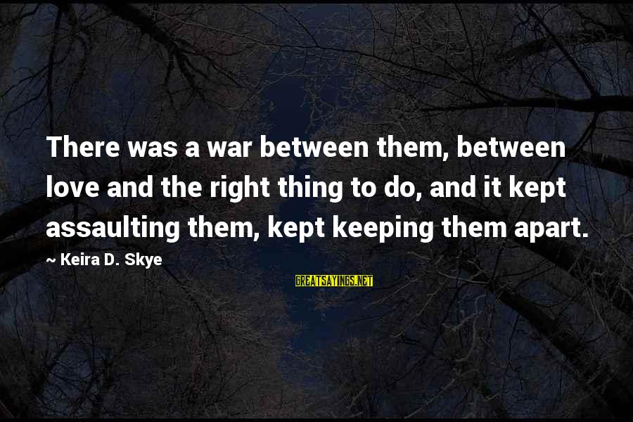 Assaulting Sayings By Keira D. Skye: There was a war between them, between love and the right thing to do, and