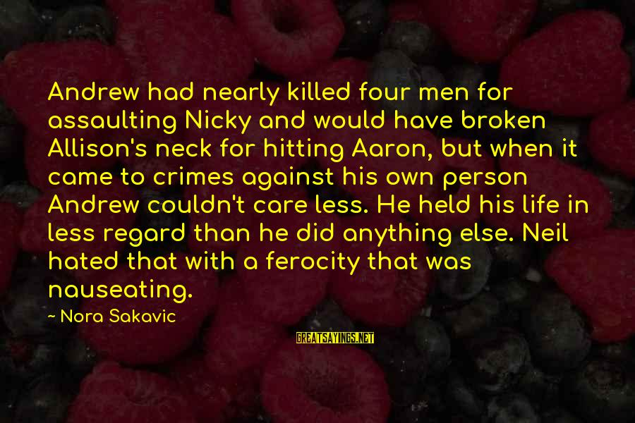 Assaulting Sayings By Nora Sakavic: Andrew had nearly killed four men for assaulting Nicky and would have broken Allison's neck