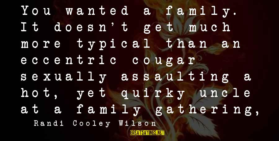 Assaulting Sayings By Randi Cooley Wilson: You wanted a family. It doesn't get much more typical than an eccentric cougar sexually