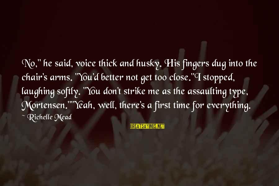 """Assaulting Sayings By Richelle Mead: No,"""" he said, voice thick and husky. His fingers dug into the chair's arms. """"You'd"""