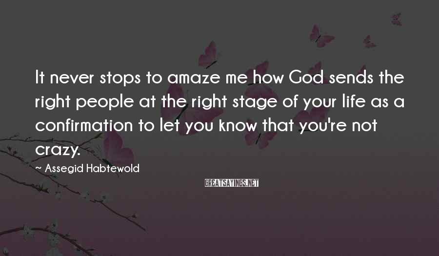 Assegid Habtewold Sayings: It never stops to amaze me how God sends the right people at the right
