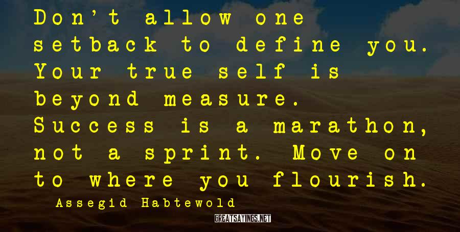 Assegid Habtewold Sayings: Don't allow one setback to define you. Your true self is beyond measure. Success is