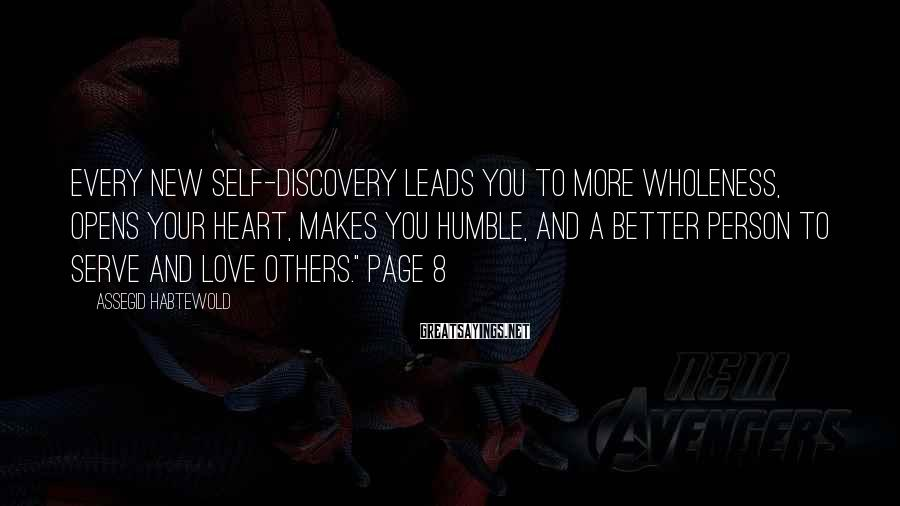 Assegid Habtewold Sayings: Every new self-discovery leads you to more wholeness, opens your heart, makes you humble, and