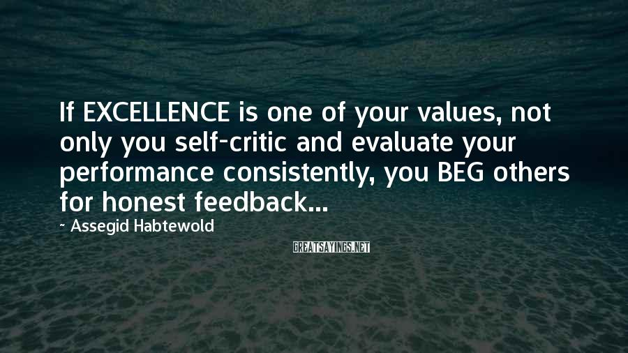 Assegid Habtewold Sayings: If EXCELLENCE is one of your values, not only you self-critic and evaluate your performance