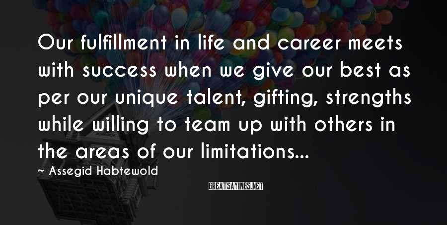 Assegid Habtewold Sayings: Our fulfillment in life and career meets with success when we give our best as