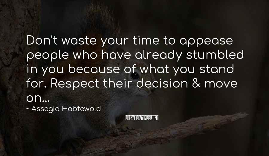 Assegid Habtewold Sayings: Don't waste your time to appease people who have already stumbled in you because of