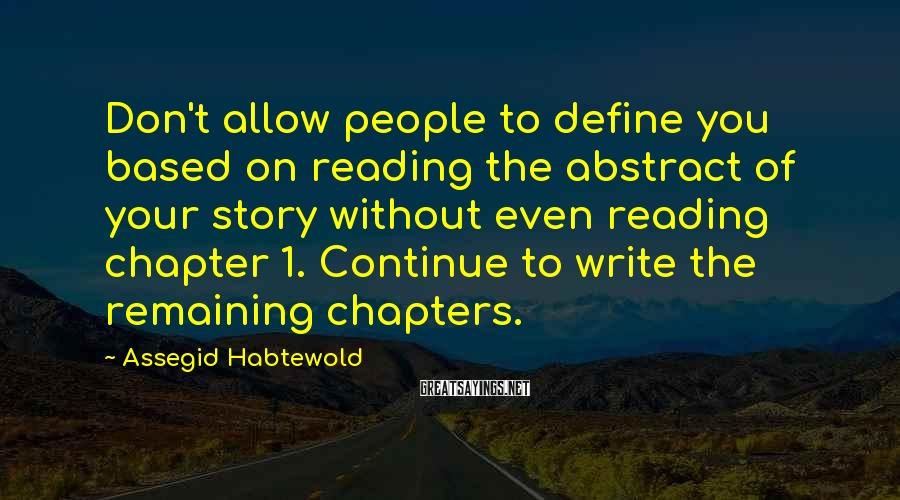 Assegid Habtewold Sayings: Don't allow people to define you based on reading the abstract of your story without