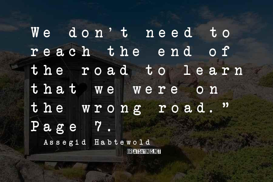 Assegid Habtewold Sayings: We don't need to reach the end of the road to learn that we were