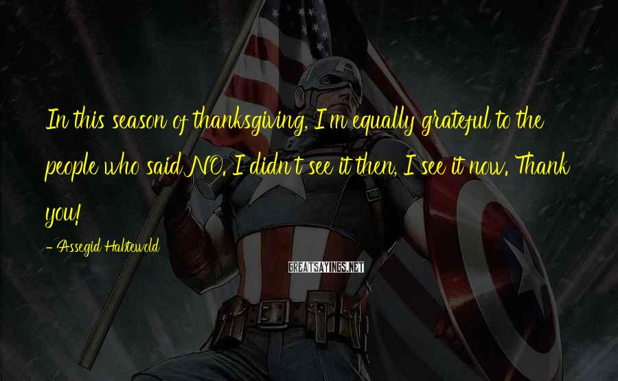 Assegid Habtewold Sayings: In this season of thanksgiving, I'm equally grateful to the people who said NO. I