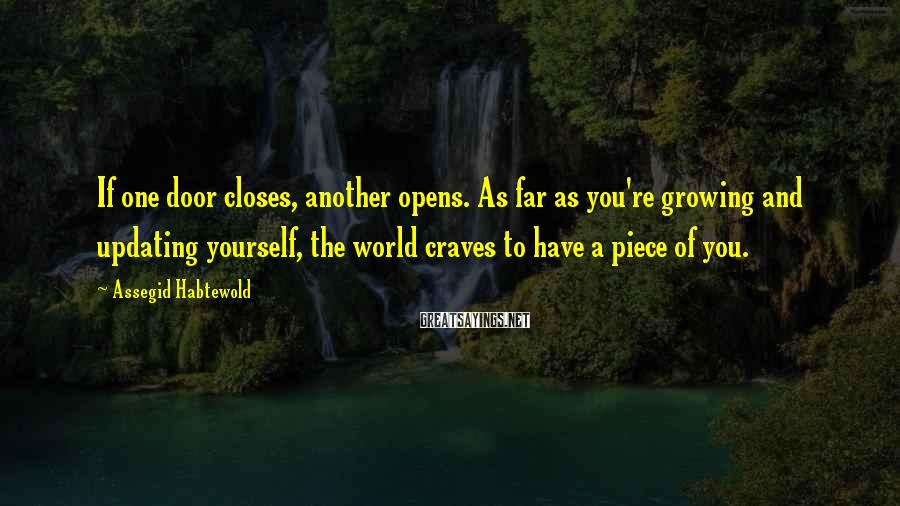 Assegid Habtewold Sayings: If one door closes, another opens. As far as you're growing and updating yourself, the
