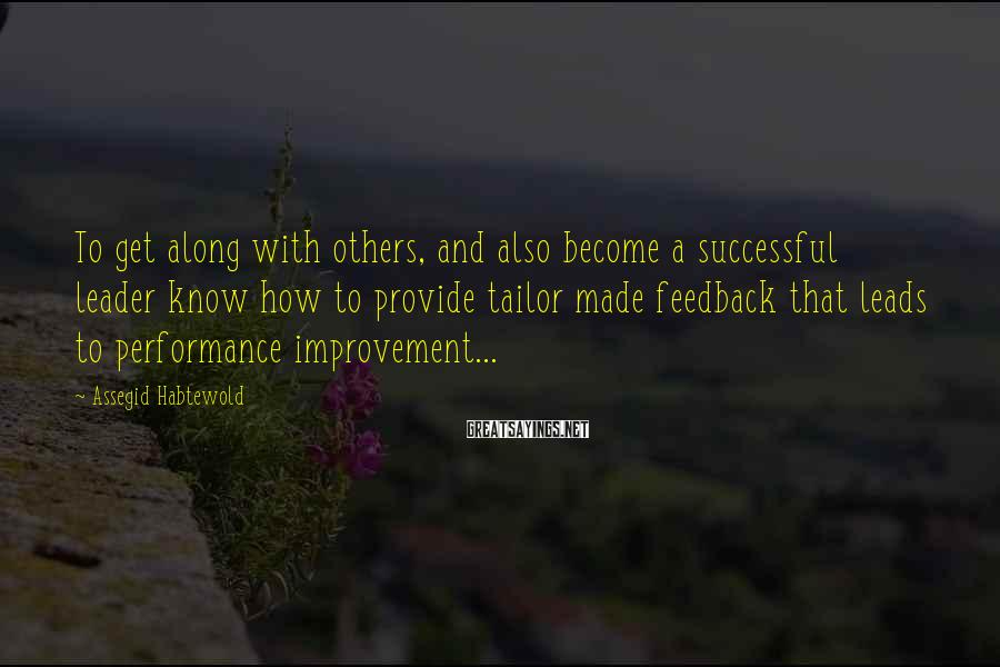 Assegid Habtewold Sayings: To get along with others, and also become a successful leader know how to provide