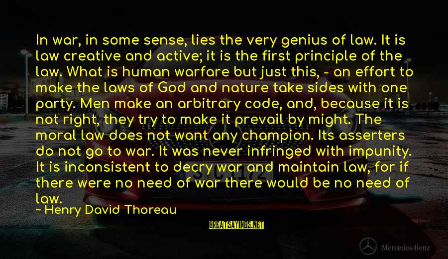Asserters Sayings By Henry David Thoreau: In war, in some sense, lies the very genius of law. It is law creative