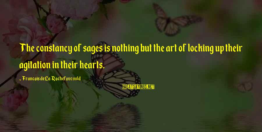 Assignment Deadline Sayings By Francois De La Rochefoucauld: The constancy of sages is nothing but the art of locking up their agitation in